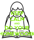 KEEP CALM AND DO YOUR HOMEWOORK - Personalised Poster large