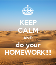 KEEP CALM AND do your HOMEWORK!!!! - Personalised Poster large