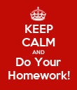 KEEP CALM AND Do Your Homework! - Personalised Poster large