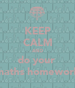 KEEP CALM AND do your  maths homework - Personalised Poster large