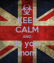 KEEP CALM AND do your mom - Personalised Poster large
