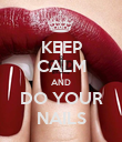 KEEP CALM AND DO YOUR NAILS - Personalised Poster large