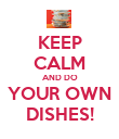 KEEP CALM AND DO YOUR OWN DISHES! - Personalised Poster large