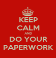 KEEP CALM AND DO YOUR PAPERWORK - Personalised Poster large