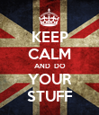 KEEP CALM AND  DO YOUR STUFF - Personalised Poster large