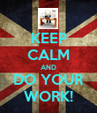 KEEP CALM AND DO YOUR WORK! - Personalised Poster large