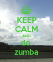 KEEP CALM AND do  zumba - Personalised Poster large