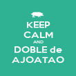 KEEP CALM AND DOBLE de AJOATAO - Personalised Poster large