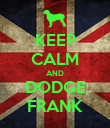 KEEP CALM AND DODGE FRANK - Personalised Poster large