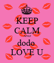 KEEP CALM AND dodo  LOVE U - Personalised Poster large