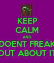 KEEP CALM AND DOENT FREAK OUT ABOUT IT - Personalised Poster large