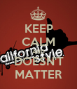 KEEP CALM AND DOESN'T MATTER - Personalised Poster large