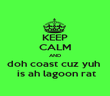 KEEP CALM AND doh coast cuz yuh   is ah lagoon rat - Personalised Poster large