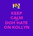 KEEP CALM AND DOH HATE ON KOLLYN - Personalised Poster large