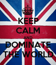 KEEP CALM AND DOMINATE THE WORLD - Personalised Poster large