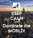 KEEP CALM AND Dominate the WORLD! - Personalised Poster large