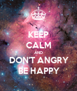 KEEP CALM AND DON'T ANGRY BE HAPPY - Personalised Poster large