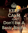 KEEP CALM AND Don't be A Basic Bitche - Personalised Poster large
