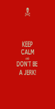 KEEP CALM AND DON'T BE  A JERK! - Personalised Poster large