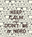 KEEP CALM AND DON'T  BE A  NERD - Personalised Poster large