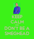KEEP CALM AND DON'T BE A SMEGHEAD - Personalised Poster large