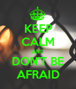 KEEP CALM AND DON'T BE AFRAID - Personalised Poster large