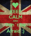 KEEP CALM AND Don´t be Afraid :) - Personalised Poster large