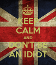 KEEP CALM AND DON'T BE AN IDIOT - Personalised Poster large