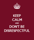 KEEP CALM AND DON'T BE DISRESPECTFUL - Personalised Poster large