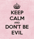 KEEP CALM AND DON'T BE EVIL - Personalised Poster large