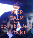 KEEP CALM AND don't be Jelly of Hajar - Personalised Poster large