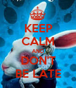 KEEP CALM AND DON'T BE LATE - Personalised Poster large