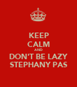 KEEP CALM AND DON'T BE LAZY STEPHANY PAS - Personalised Poster large
