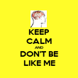 KEEP CALM AND DON'T BE LIKE ME - Personalised Poster large
