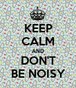KEEP CALM AND DON'T BE NOISY - Personalised Poster large