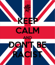 KEEP CALM AND DON'T BE RACIST - Personalised Poster large