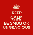 KEEP CALM AND DON'T BE SMUG OR UNGRACIOUS - Personalised Poster large