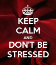 KEEP CALM AND DON'T BE STRESSED - Personalised Poster large