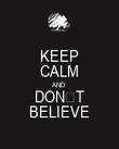 KEEP CALM AND DON'T BELIEVE - Personalised Poster large