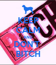 KEEP CALM AND DON'T  BITCH - Personalised Poster small