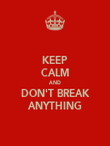 KEEP CALM AND DON'T BREAK ANYTHING - Personalised Poster large