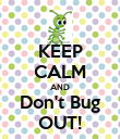 KEEP CALM AND Don't Bug OUT! - Personalised Poster large