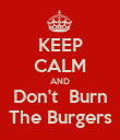 KEEP CALM AND Don't  Burn The Burgers - Personalised Poster large