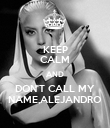KEEP CALM AND DON'T CALL MY NAME,ALEJANDRO - Personalised Poster large