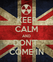 KEEP CALM AND DON'T  COME IN - Personalised Poster large