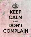 KEEP CALM AND DON'T COMPLAIN - Personalised Poster large