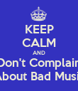 KEEP CALM AND Don't Complain About Bad Music - Personalised Poster large