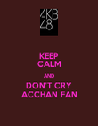 KEEP CALM AND DON'T CRY ACCHAN FAN - Personalised Poster large