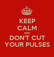KEEP CALM AND DON'T CUT YOUR PULSES - Personalised Poster large