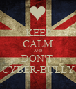 KEEP CALM AND DON'T  CYBER-BULLY - Personalised Poster large